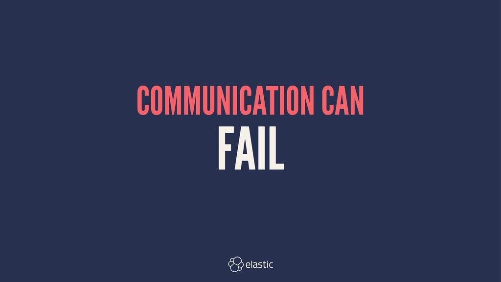 COMMUNICATION CAN FAIL