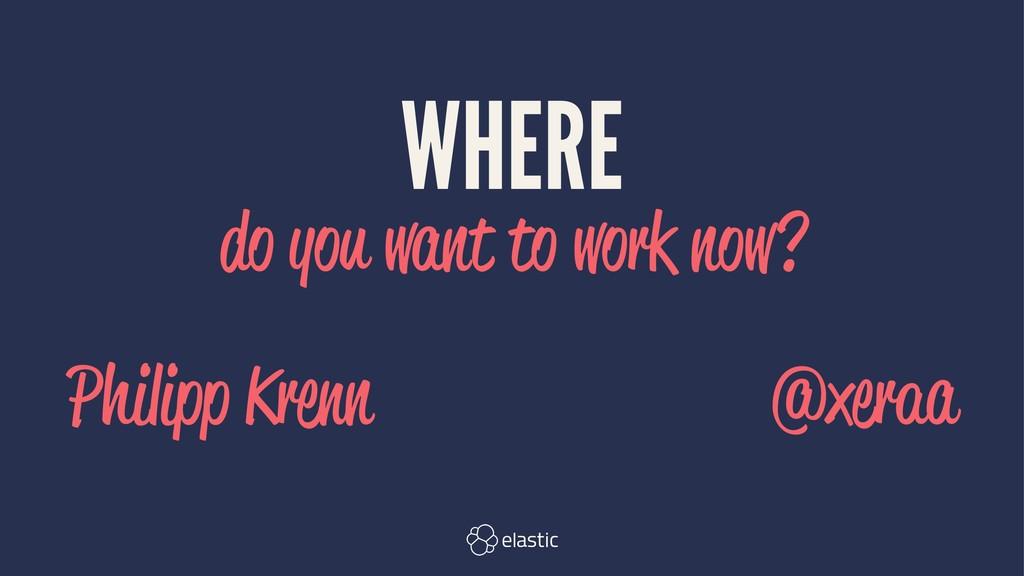 WHERE do you want to work now? Philipp Krenn̴̴̴...