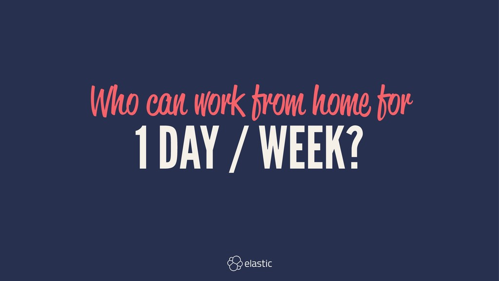 Who can work from home for 1 DAY / WEEK?