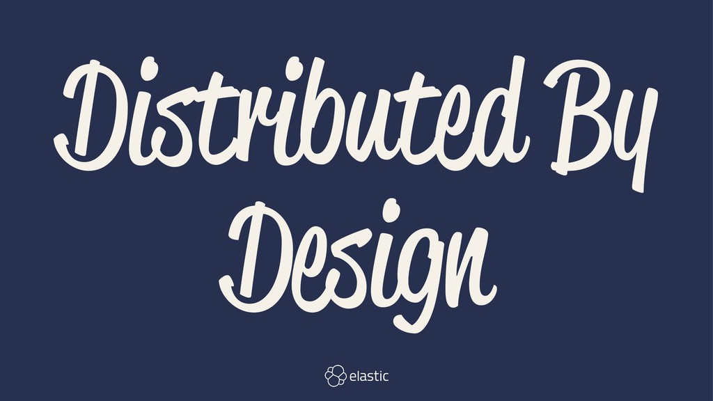 Distributed By Design