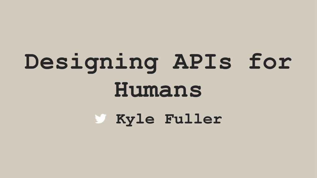 Designing APIs for Humans Kyle Fuller