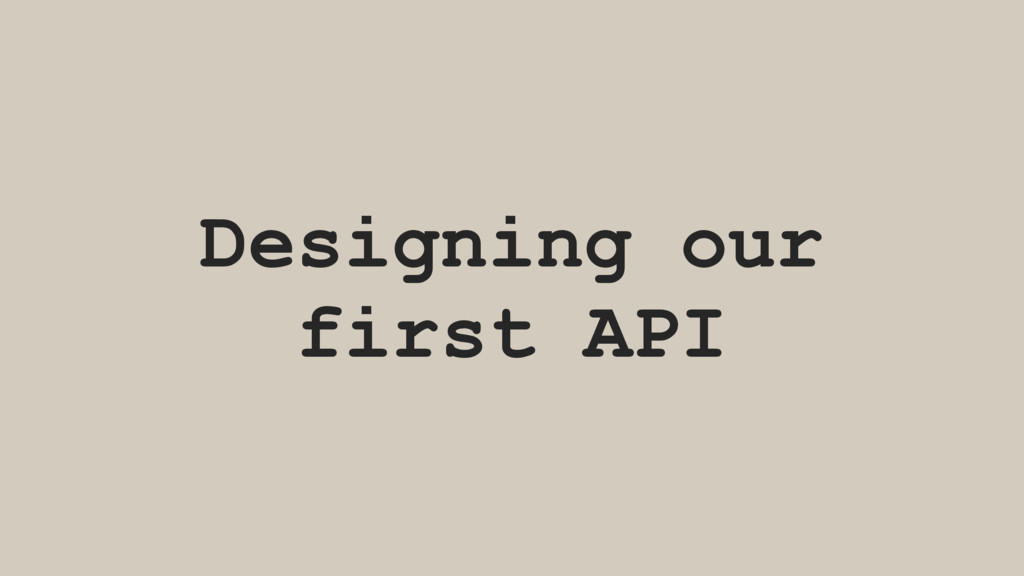 Designing our first API