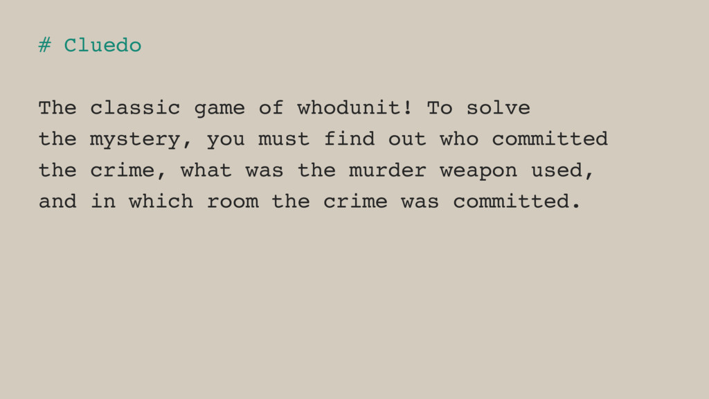 # Cluedo The classic game of whodunit! To solve...