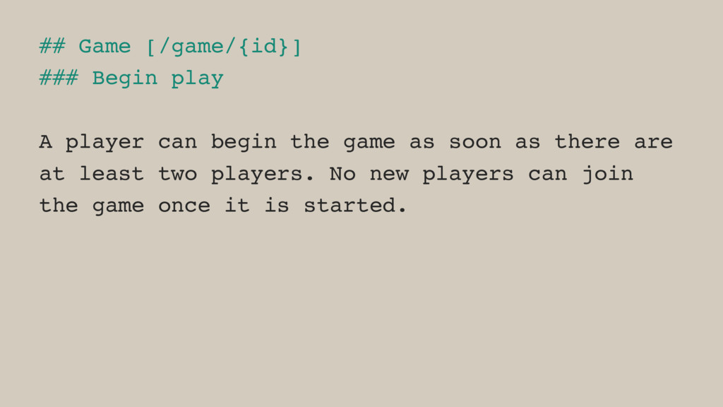 ## Game [/game/{id}] ### Begin play A player ca...