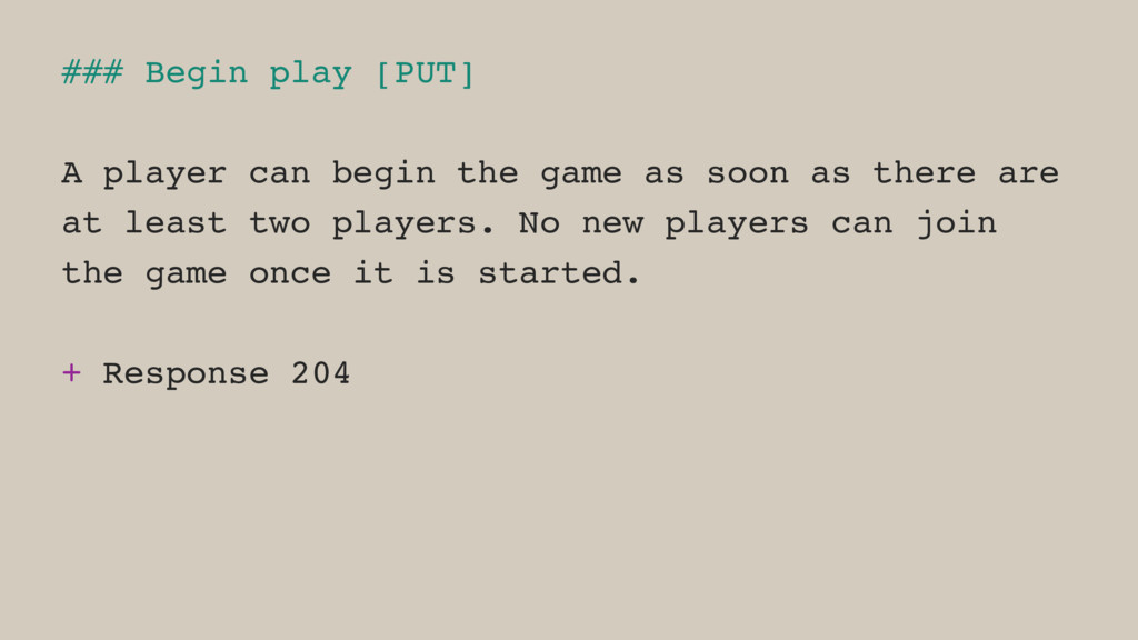 ### Begin play [PUT] A player can begin the gam...