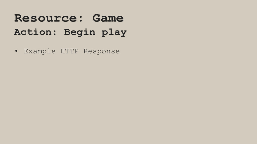 Resource: Game Action: Begin play • Example HTT...