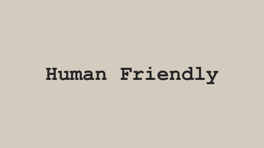 Human Friendly