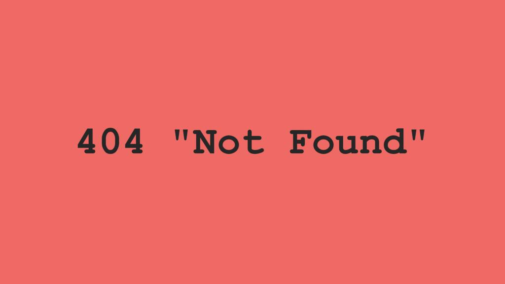 """404 """"Not Found"""""""