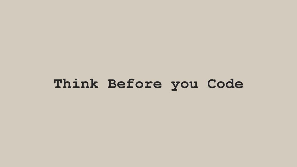 Think Before you Code