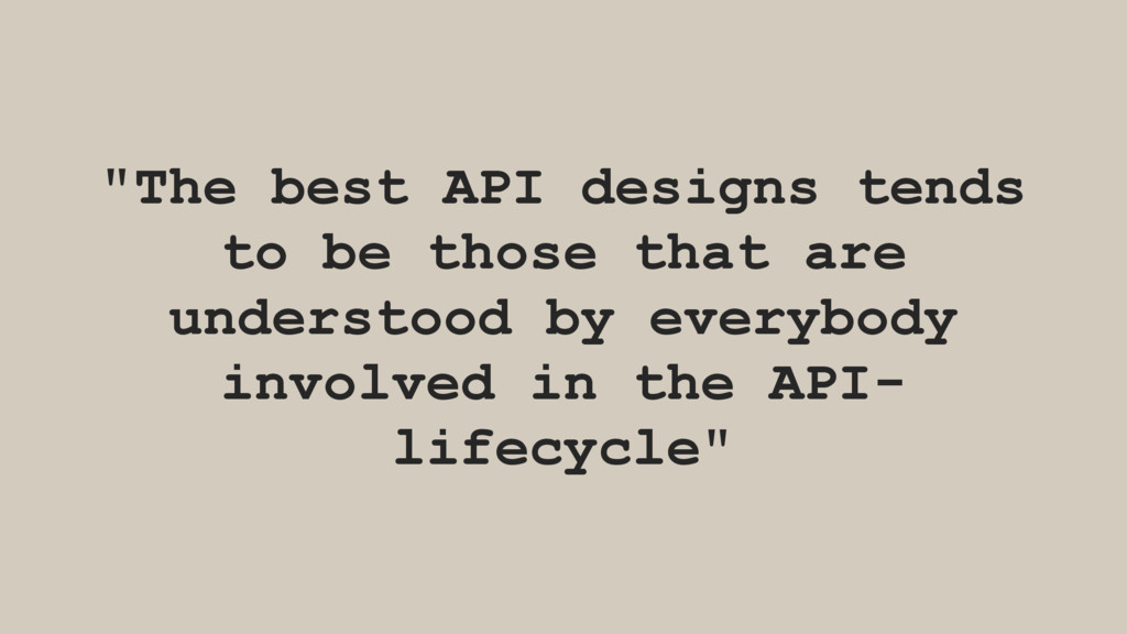 """The best API designs tends to be those that ar..."