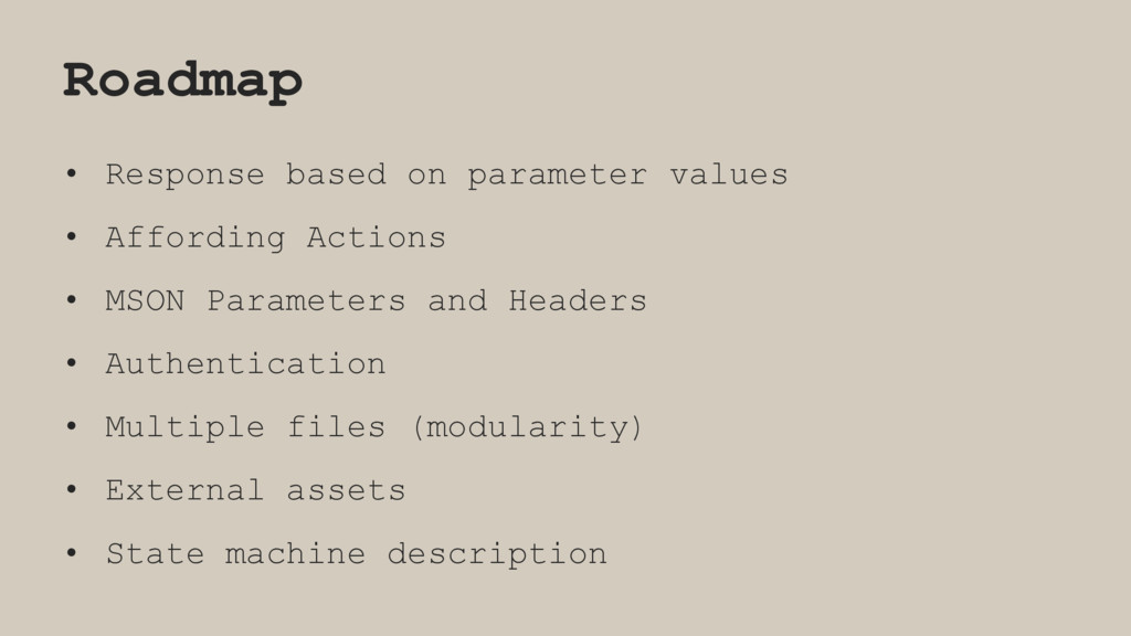 Roadmap • Response based on parameter values • ...