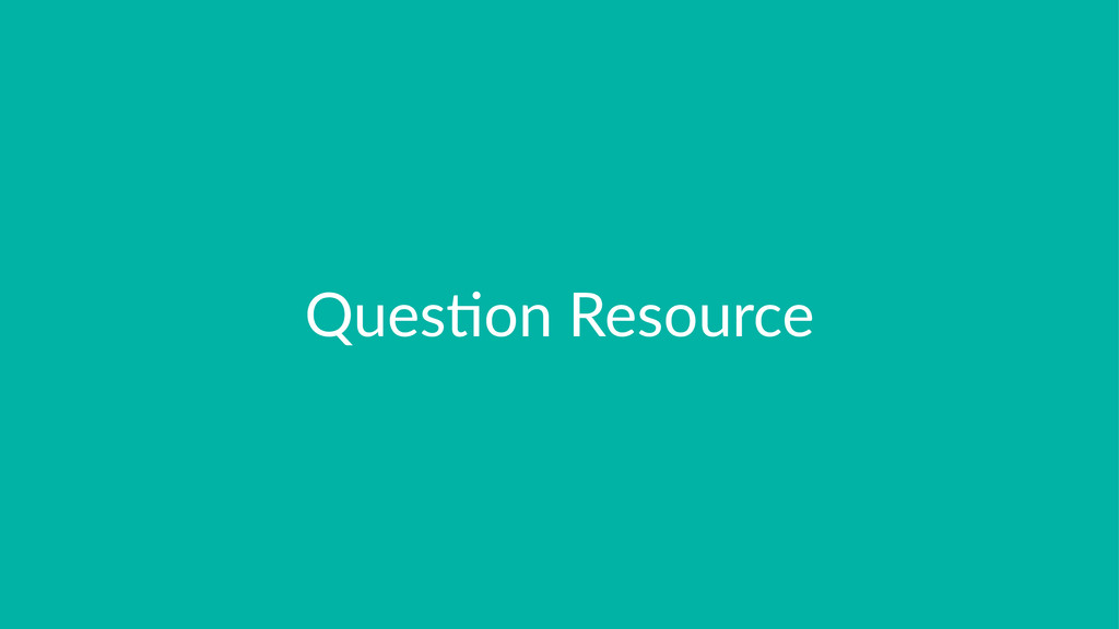 Ques%on(Resource