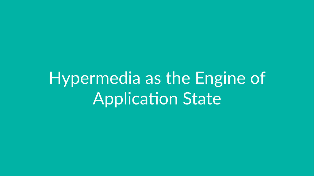 Hypermedia*as*the*Engine*of* Applica6on*State