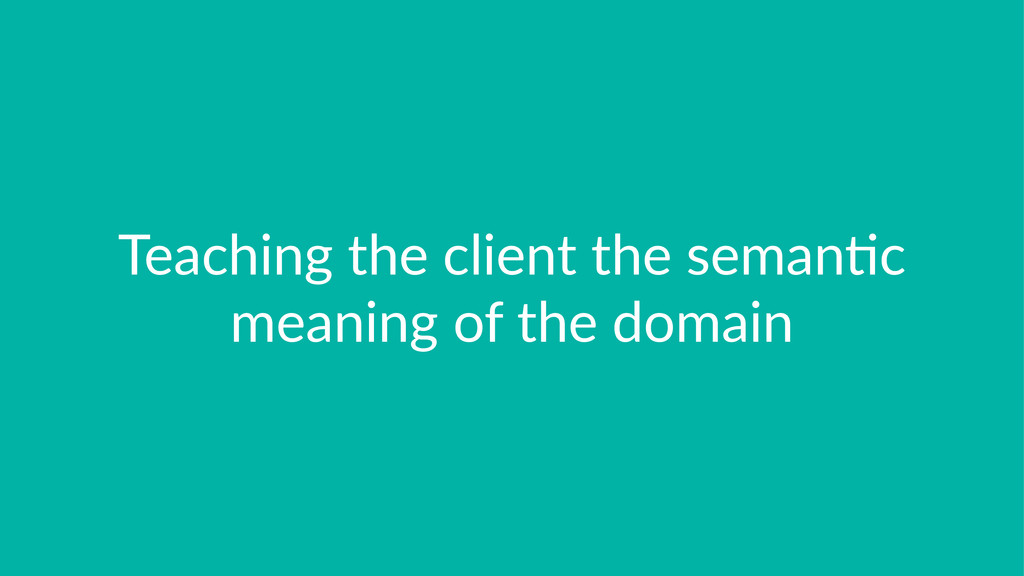 Teaching)the)client)the)seman.c) meaning)of)the...