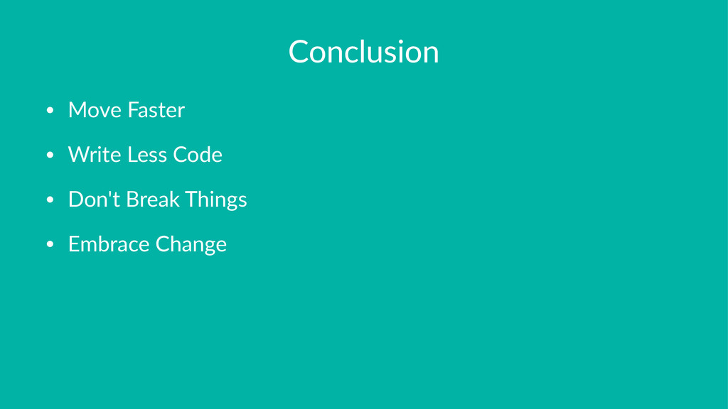 Conclusion • Move&Faster • Write&Less&Code • Do...