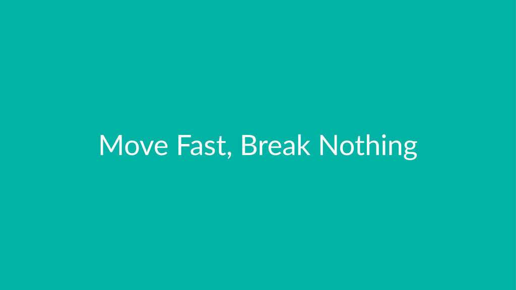 Move%Fast,%Break%Nothing