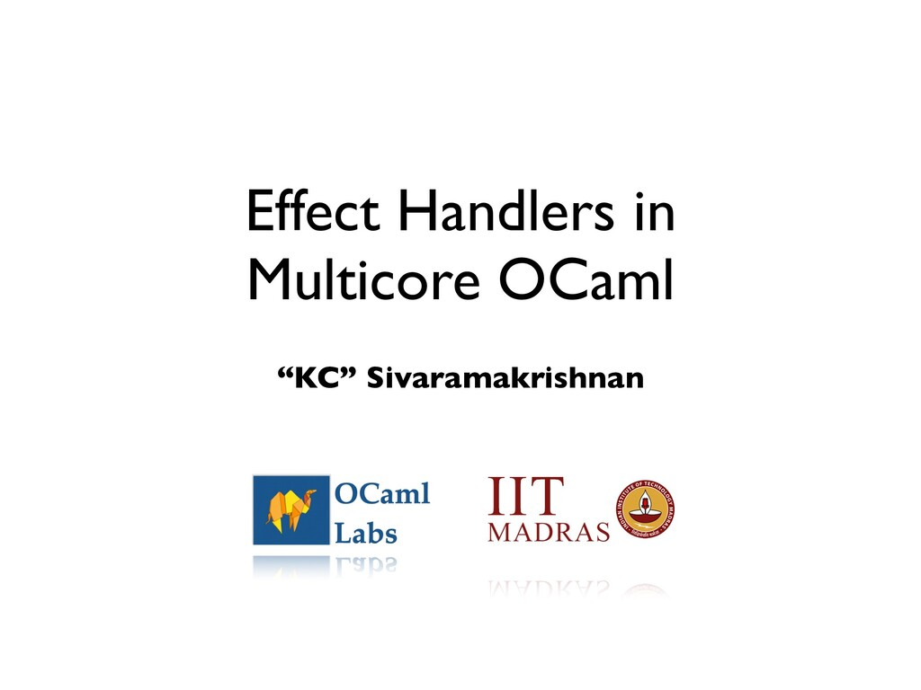 "Effect Handlers in     Multicore OCaml ""KC"" Siv..."