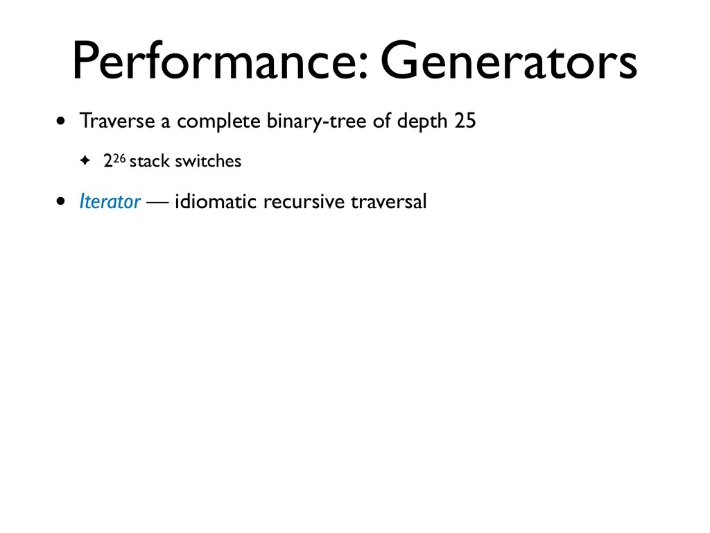 Performance: Generators • Traverse a complete b...