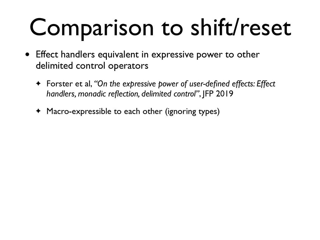Comparison to shift/reset • Effect handlers equ...