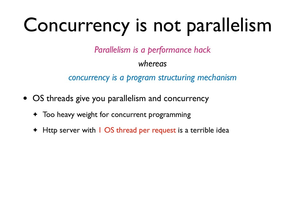 Concurrency is not parallelism • OS threads giv...