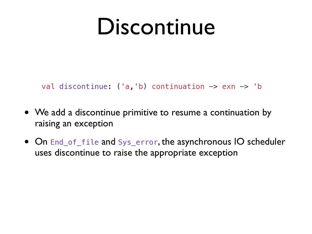 Discontinue • We add a discontinue primitive to...