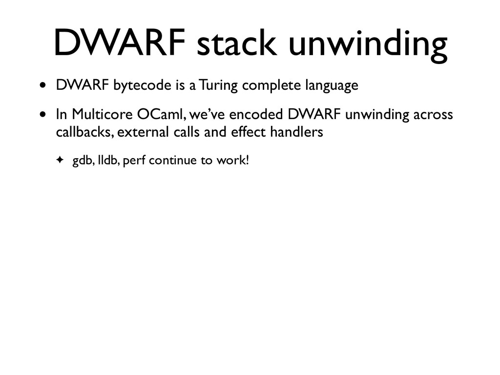DWARF stack unwinding • DWARF bytecode is a Tur...