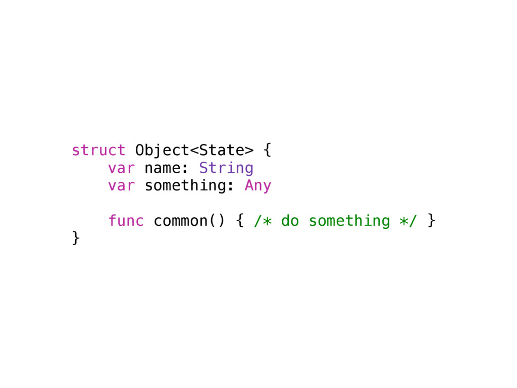 struct Object<State> { var name: String var som...