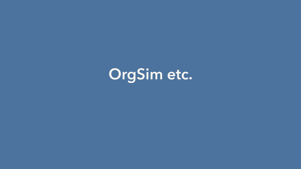 OrgSim etc.