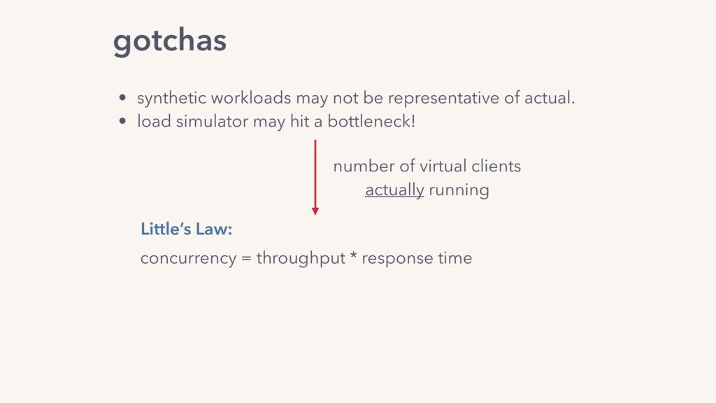 gotchas • synthetic workloads may not be repres...