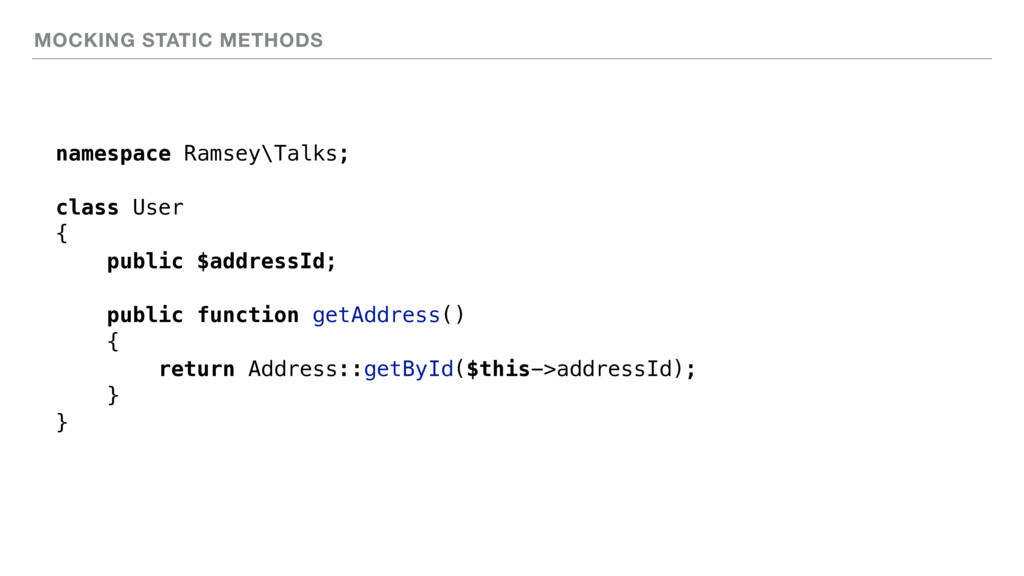 MOCKING STATIC METHODS namespace Ramsey\Talks; ...
