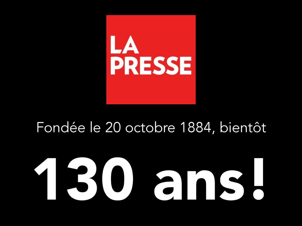 130 ans! Fondée le 20 octobre 1884, bientôt