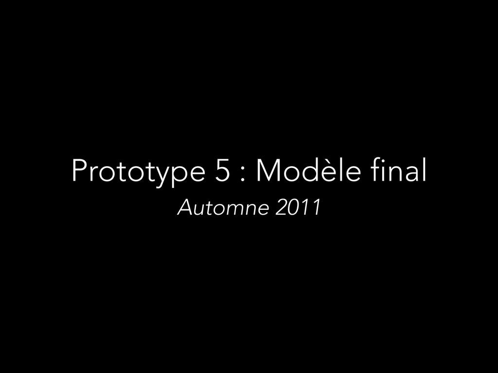 Prototype 5 : Modèle final Automne 2011