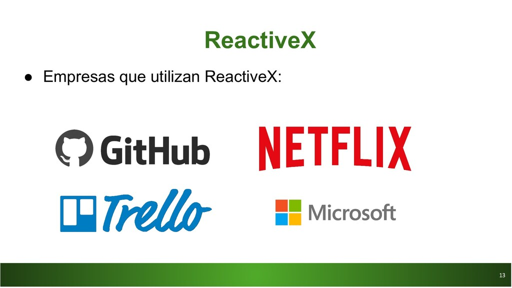 13 13 ReactiveX ● Empresas que utilizan Reactiv...