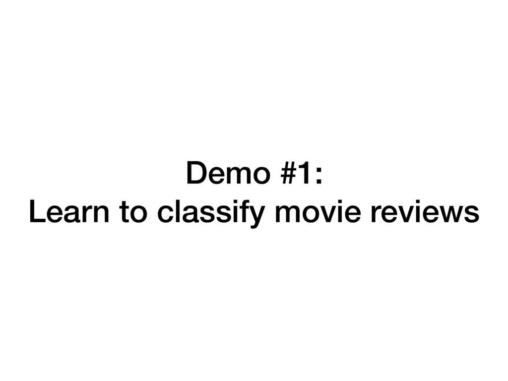 Demo #1: Learn to classify movie reviews