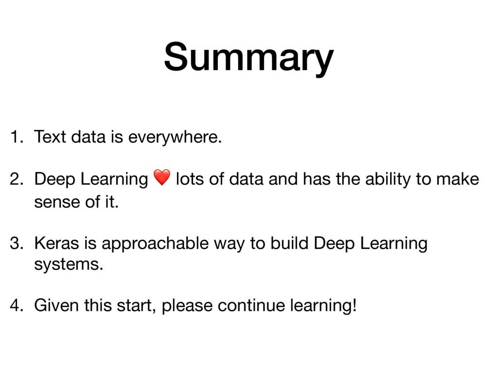 Summary 1. Text data is everywhere.  2. Deep Le...