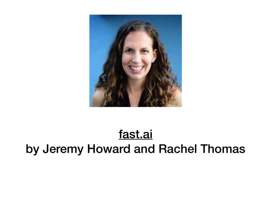 fast.ai by Jeremy Howard and Rachel Thomas