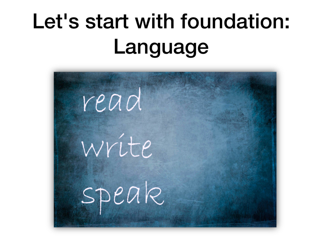 Let's start with foundation: Language