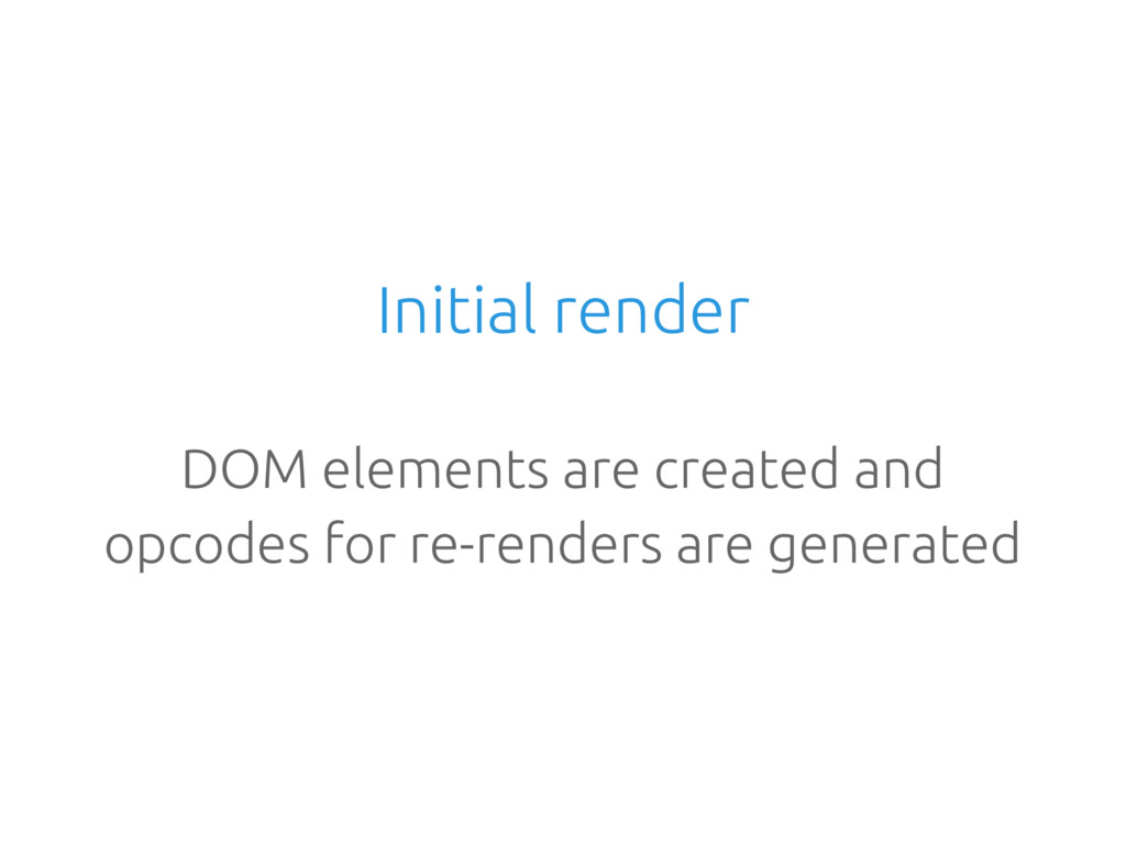 Initial render DOM elements are created and opc...