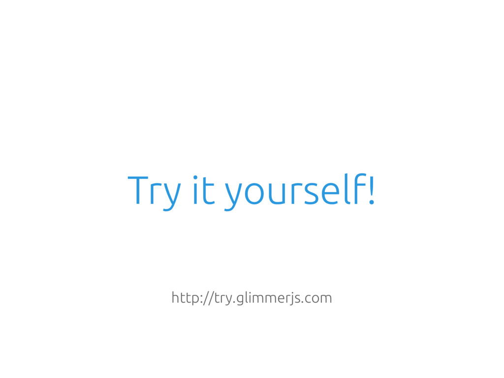 Try it yourself! http://try.glimmerjs.com