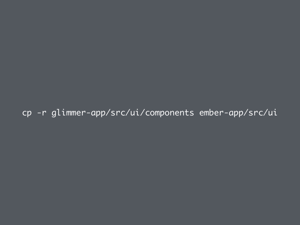 cp -r glimmer-app/src/ui/components ember-app/s...