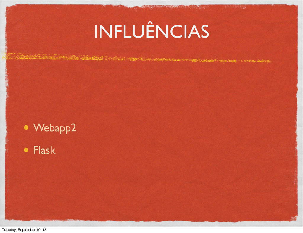 INFLUÊNCIAS Webapp2 Flask Tuesday, September 10...