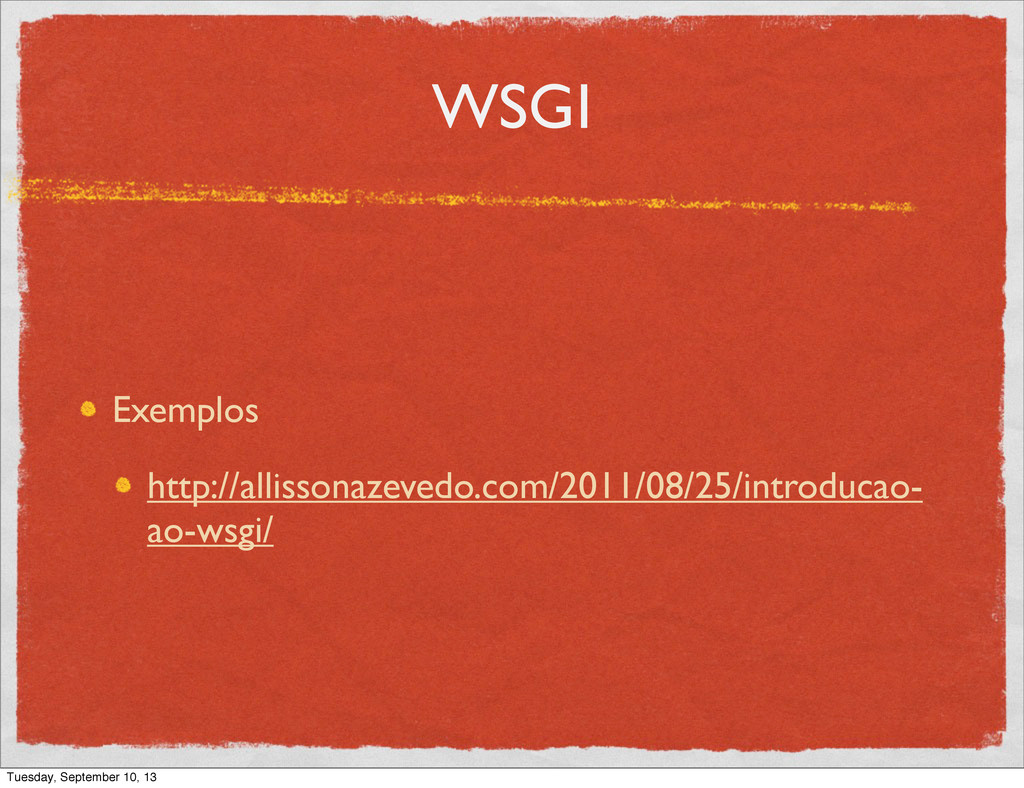 WSGI Exemplos http://allissonazevedo.com/2011/0...