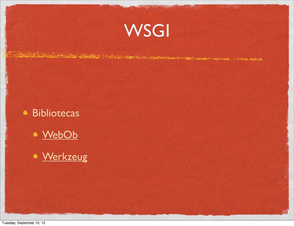 WSGI Bibliotecas WebOb Werkzeug Tuesday, Septem...