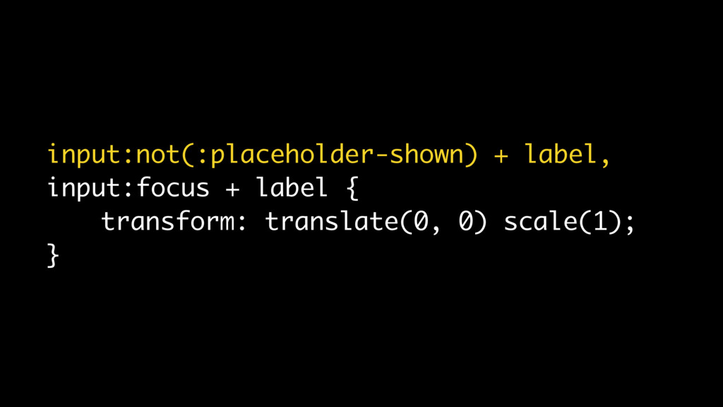 input:not(:placeholder-shown) + label, input:fo...