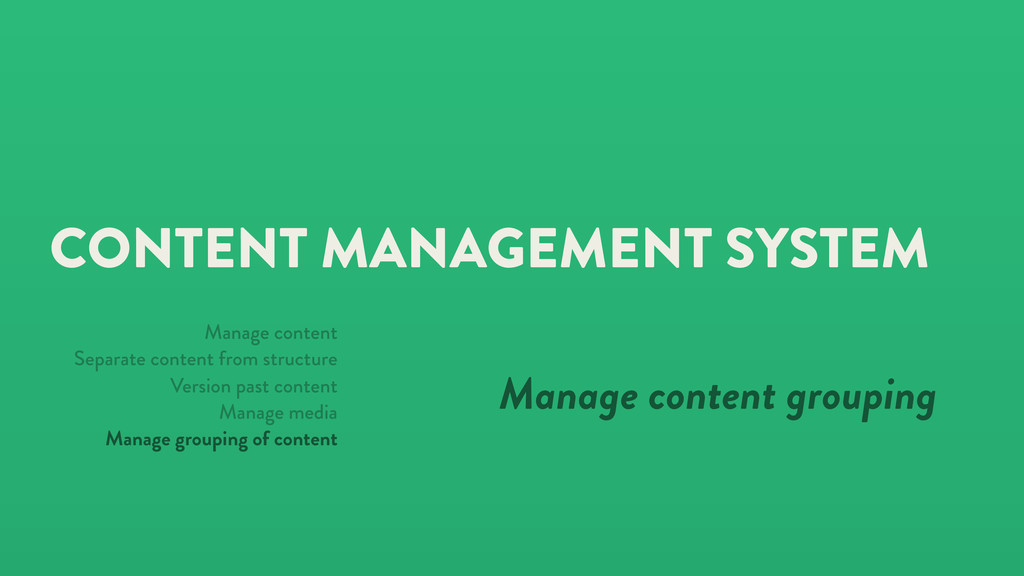 CONTENT MANAGEMENT SYSTEM Manage content groupi...