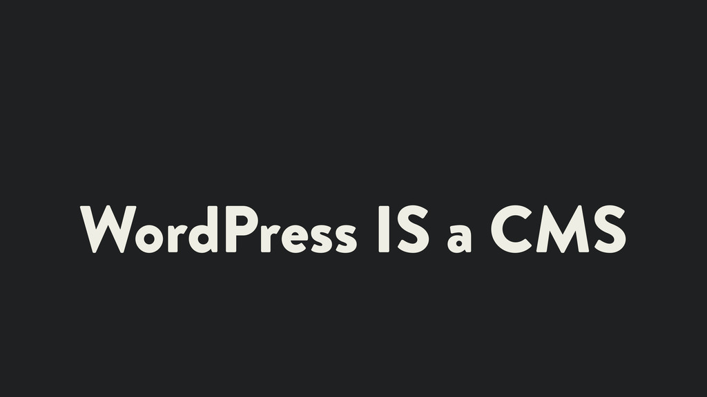 WordPress IS a CMS