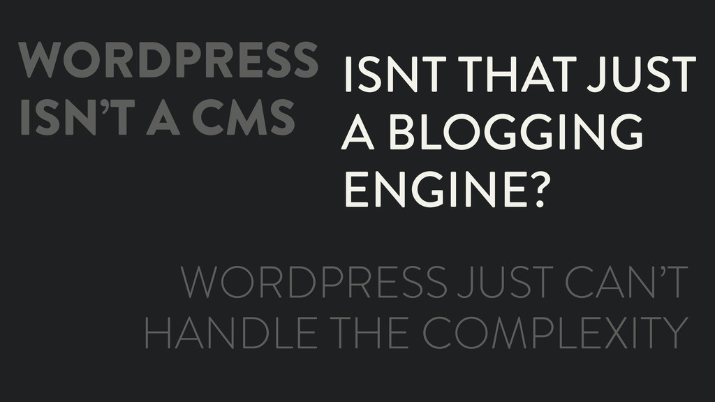 WORDPRESS ISN'T A CMS ISNT THAT JUST A BLOGGING...