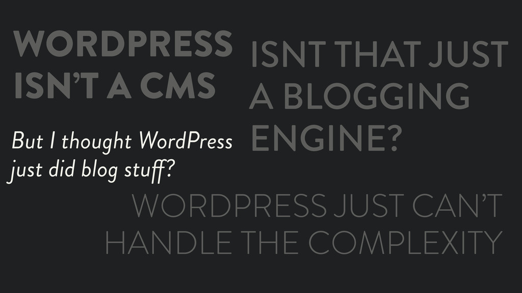 WORDPRESS ISN'T A CMS But I thought WordPress j...