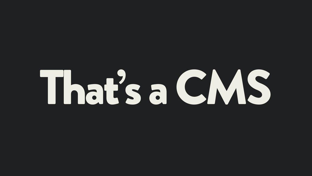 That's a CMS