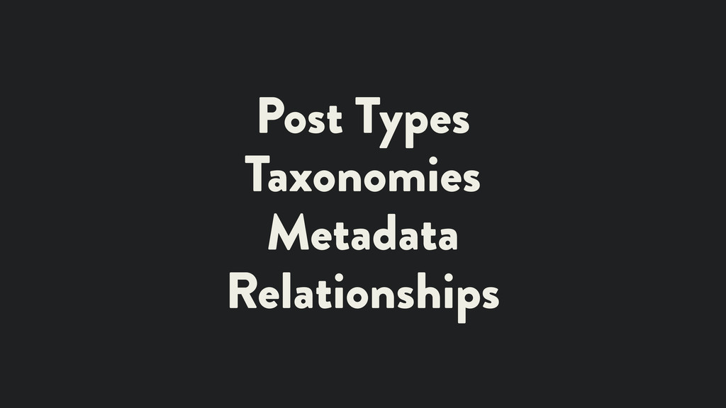Post Types Taxonomies Metadata Relationships